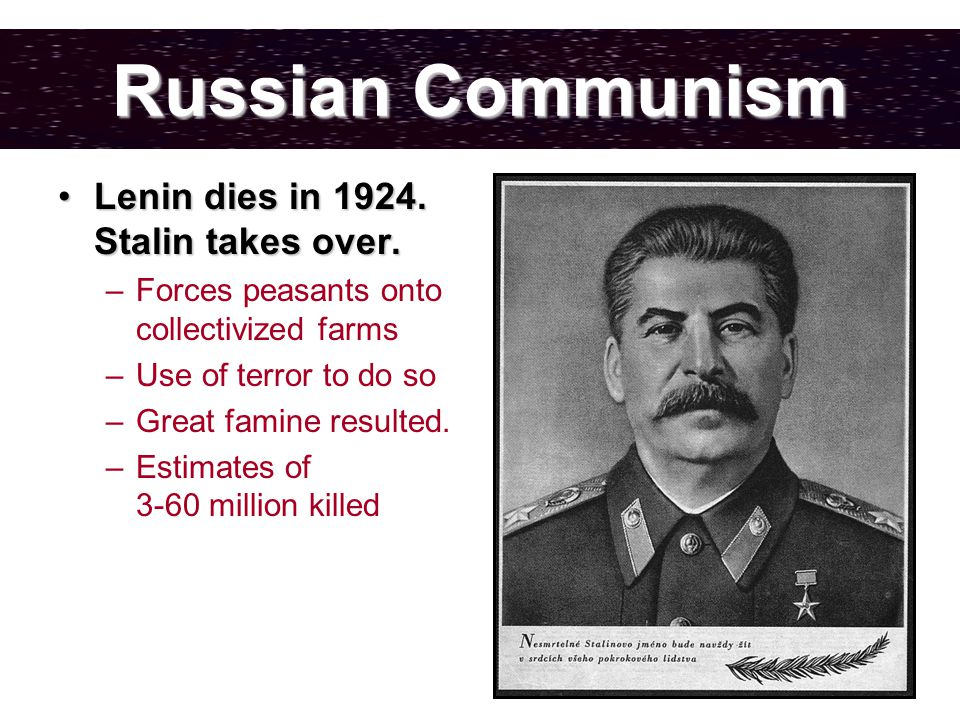 Russian Communism Lenin dies in 1924. Stalin takes over.Lenin dies in 1924.