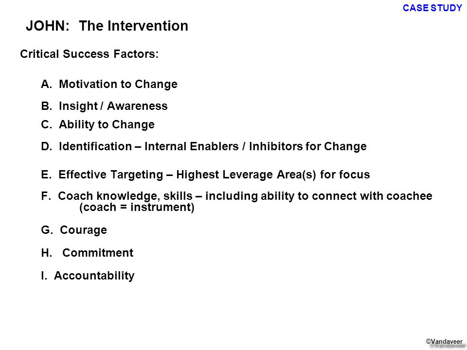 Critical Success Factors: A. Motivation to Change B.