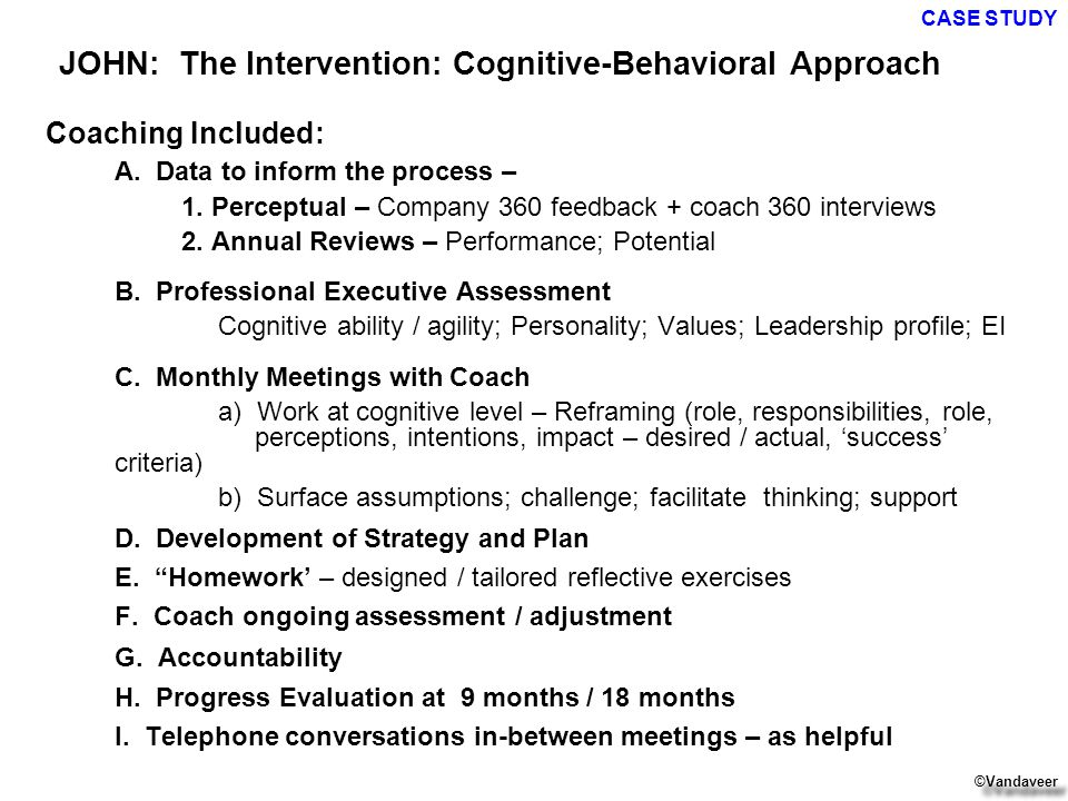 Coaching Included: A. Data to inform the process – 1. Perceptual – Company 360 feedback + coach 360 interviews 2. Annual Reviews – Performance; Potent