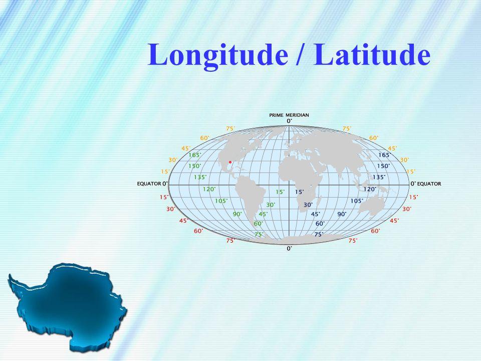 Longitude / Latitude