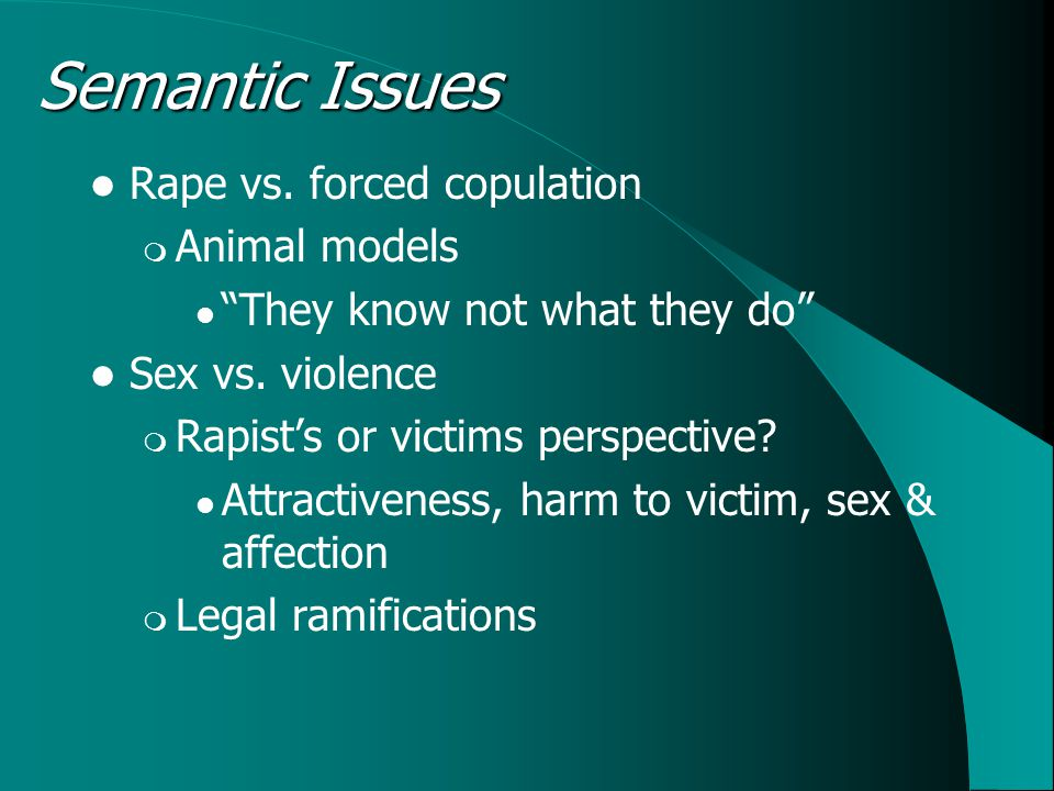Modern Historical Context (1) Miller (1931)  Rape is unique to humans because of reshaping of the pelvis Brownmiller (1975)  Non-human animals do not engage in rape because mating in the wild is controlled by the female estrous cycle