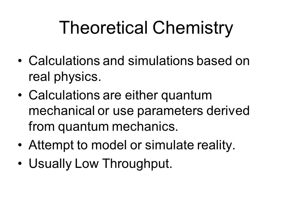 Theoretical Chemistry Calculations and simulations based on real physics.