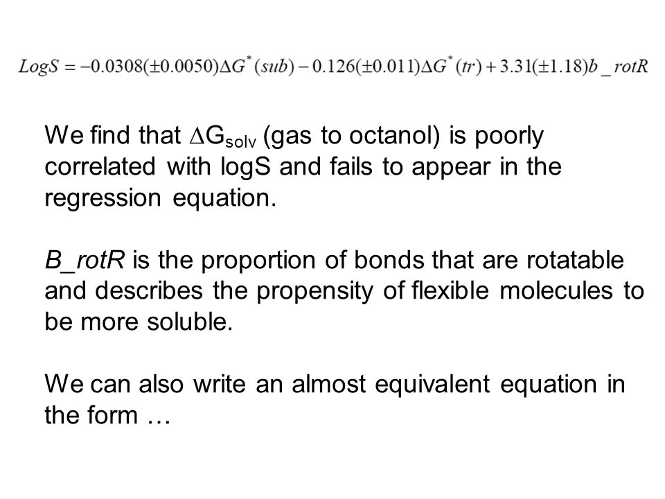 We find that  G solv (gas to octanol) is poorly correlated with logS and fails to appear in the regression equation.