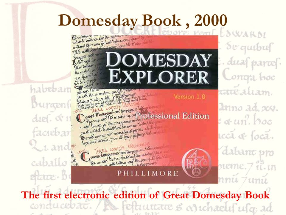 Domesday Book, 2000 The first electronic edition of Great Domesday Book