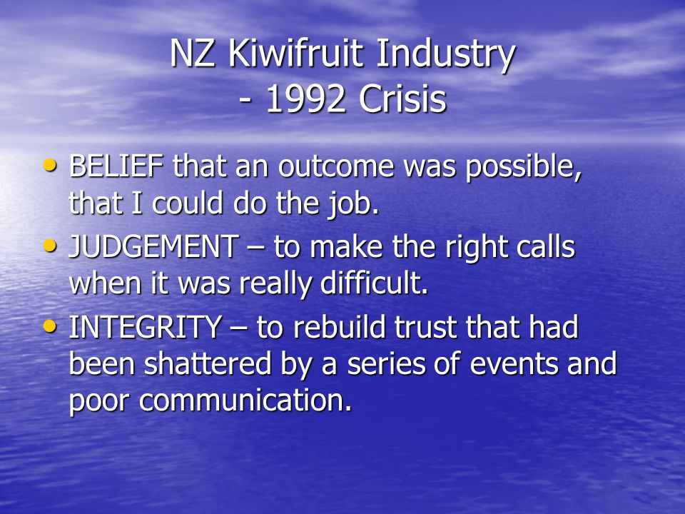 NZ Kiwifruit Industry - 1992 Crisis BELIEF that an outcome was possible, that I could do the job.