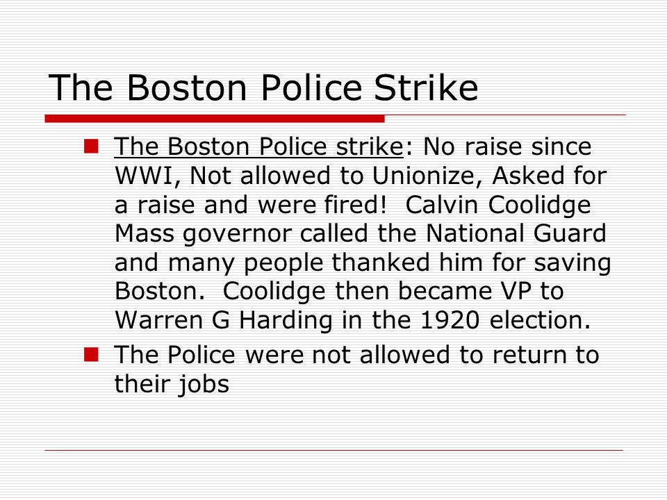 The Boston Police Strike The Boston Police strike: No raise since WWI, Not allowed to Unionize, Asked for a raise and were fired.