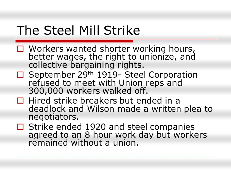 The Steel Mill Strike  Workers wanted shorter working hours, better wages, the right to unionize, and collective bargaining rights.