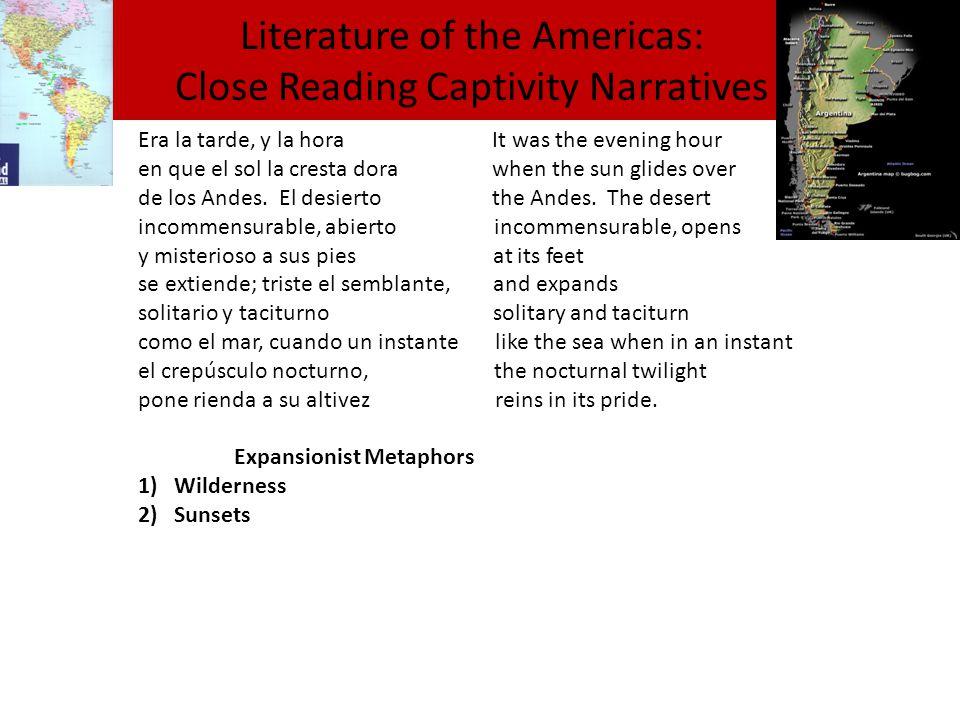 Literature of the Americas: Close Reading Captivity Narratives Era la tarde, y la hora It was the evening hour en que el sol la cresta dora when the sun glides over de los Andes.