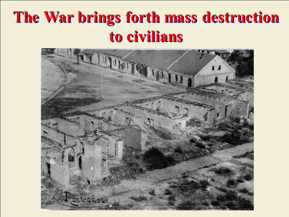 The War brings forth mass destruction to civilians