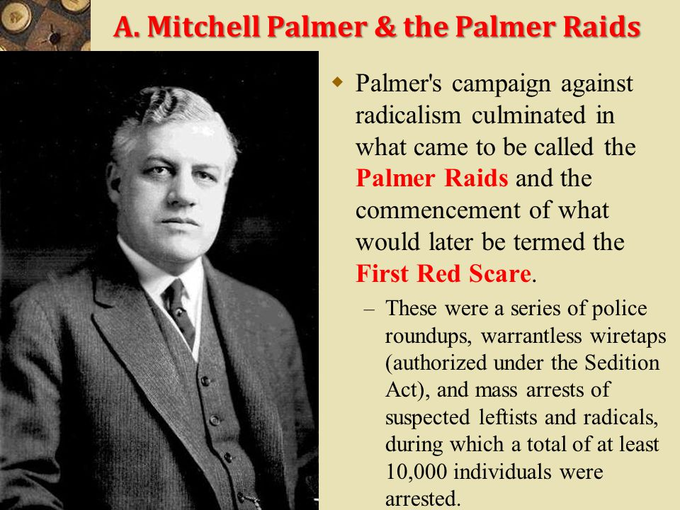 """""""Red Scare"""" – Palmer Raids A. Mitchell Palmer's Home Bombed, 1920 In late April 1919, Galleanists, violent anarchist followers of Luigi Galleani maile"""