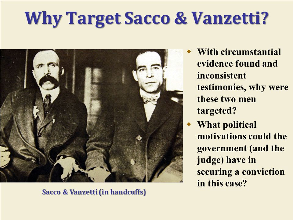 Sacco & Vanzetti: The Trial  Both men are believed to have been involved at some level in the Galleanist bombing campaign, although their precise roles have not been determined.