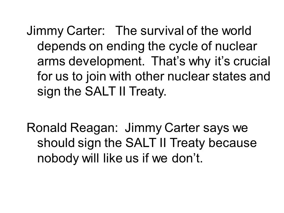 Jimmy Carter: The survival of the world depends on ending the cycle of nuclear arms development. That's why it's crucial for us to join with other nuc