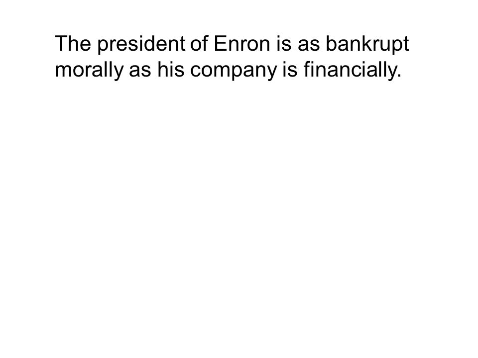The president of Enron is as bankrupt morally as his company is financially.