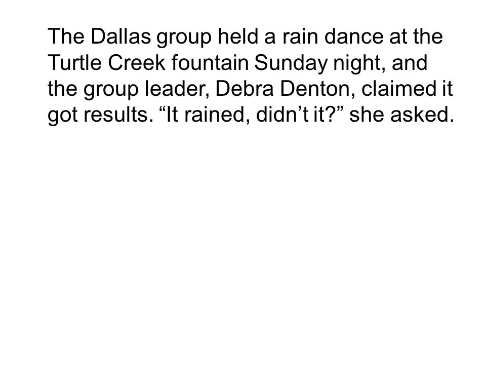 """The Dallas group held a rain dance at the Turtle Creek fountain Sunday night, and the group leader, Debra Denton, claimed it got results. """"It rained,"""