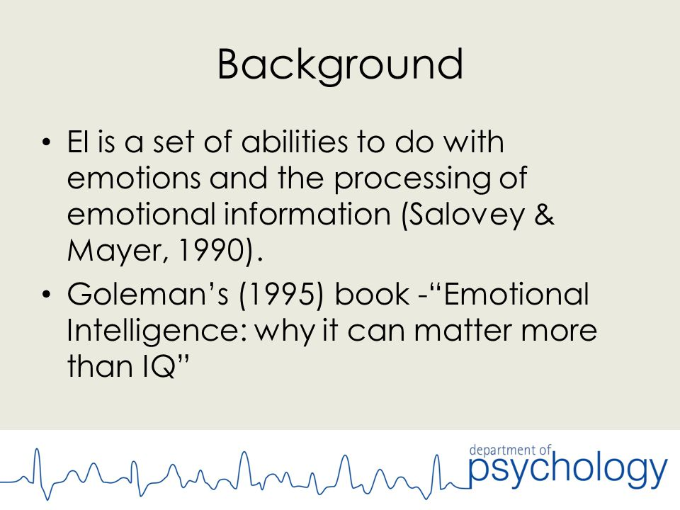 Background EI is a set of abilities to do with emotions and the processing of emotional information (Salovey & Mayer, 1990).