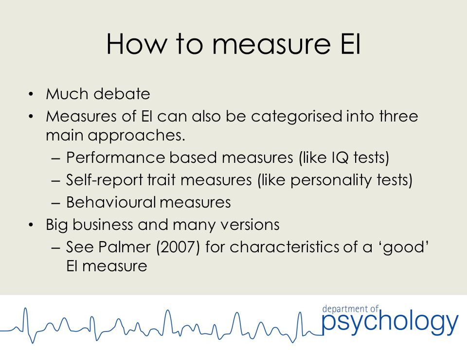 How to measure EI Much debate Measures of EI can also be categorised into three main approaches.