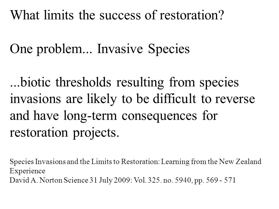 What limits the success of restoration? One problem... Invasive Species...biotic thresholds resulting from species invasions are likely to be difficul