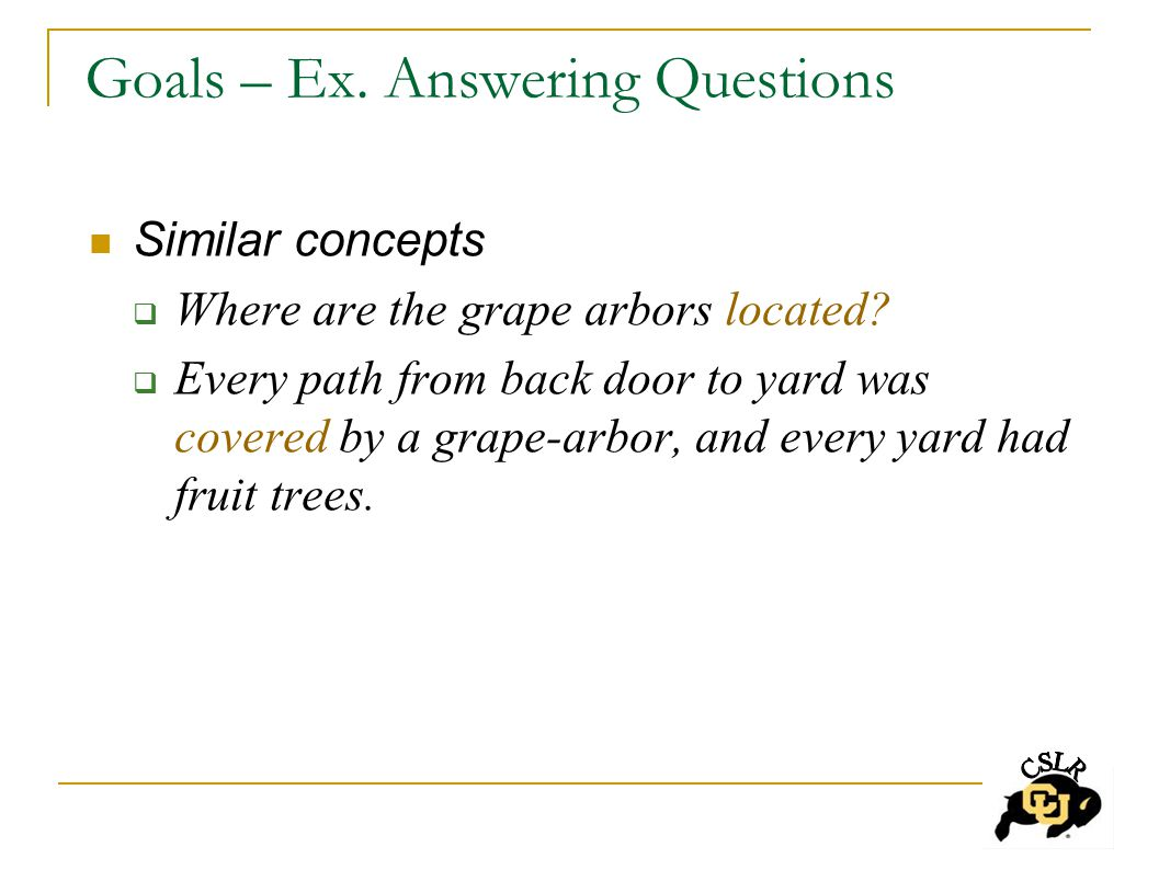 Goals – Ex. Answering Questions Similar concepts  Where are the grape arbors located.