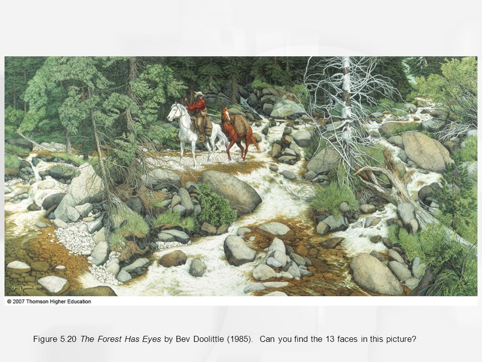 Figure 5.20 The Forest Has Eyes by Bev Doolittle (1985). Can you find the 13 faces in this picture?