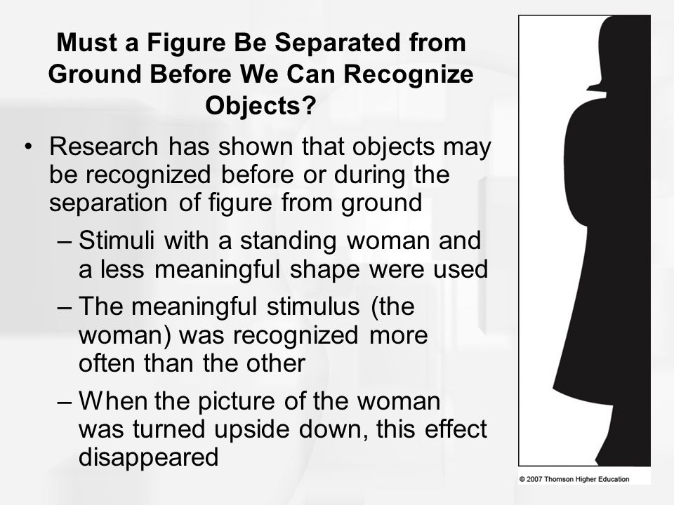 Must a Figure Be Separated from Ground Before We Can Recognize Objects? Research has shown that objects may be recognized before or during the separat