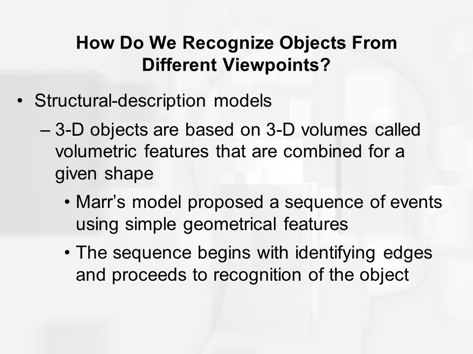How Do We Recognize Objects From Different Viewpoints? Structural-description models –3-D objects are based on 3-D volumes called volumetric features