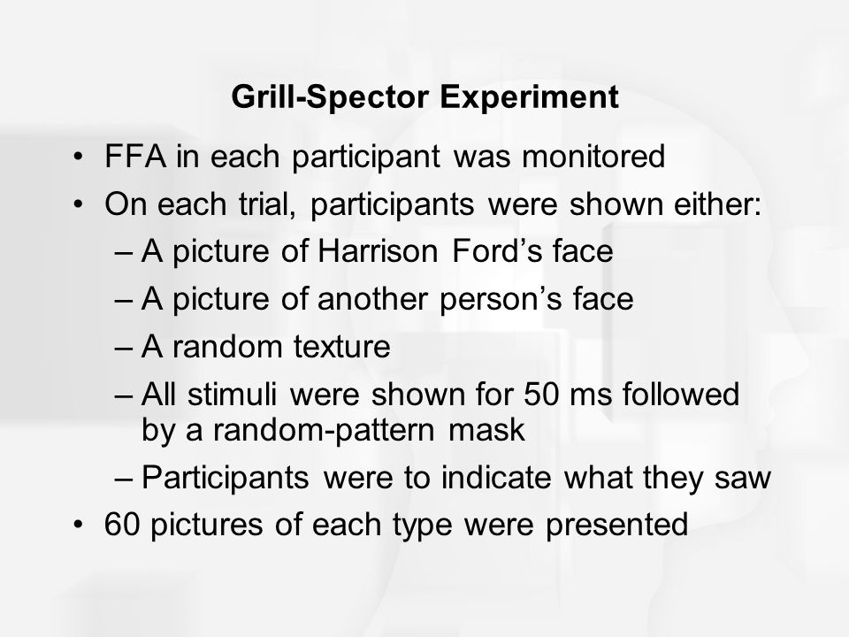 Grill-Spector Experiment FFA in each participant was monitored On each trial, participants were shown either: –A picture of Harrison Ford's face –A pi