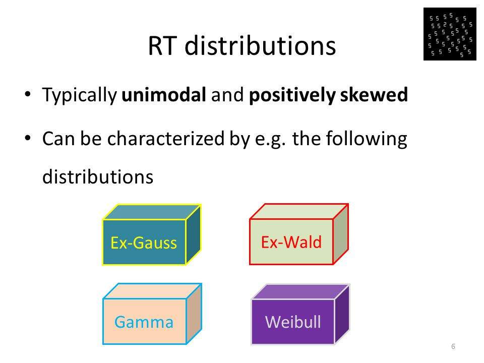RT distributions Typically unimodal and positively skewed Can be characterized by e.g.