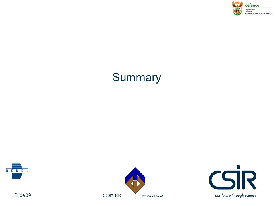 Slide 39 © CSIR 2006 www.csir.co.za Summary
