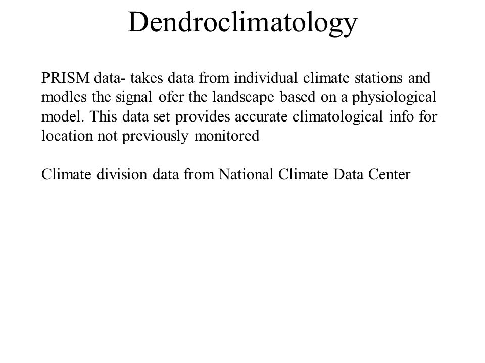 PRISM data- takes data from individual climate stations and modles the signal ofer the landscape based on a physiological model.