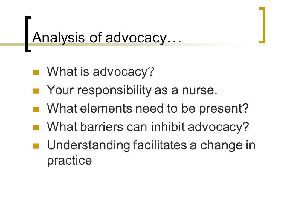 Analysis of advocacy … What is advocacy. Your responsibility as a nurse.
