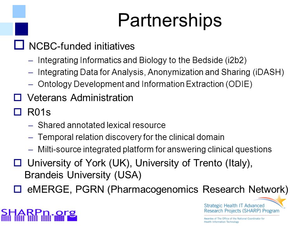 Partnerships  NCBC-funded initiatives –Integrating Informatics and Biology to the Bedside (i2b2) –Integrating Data for Analysis, Anonymization and Sh