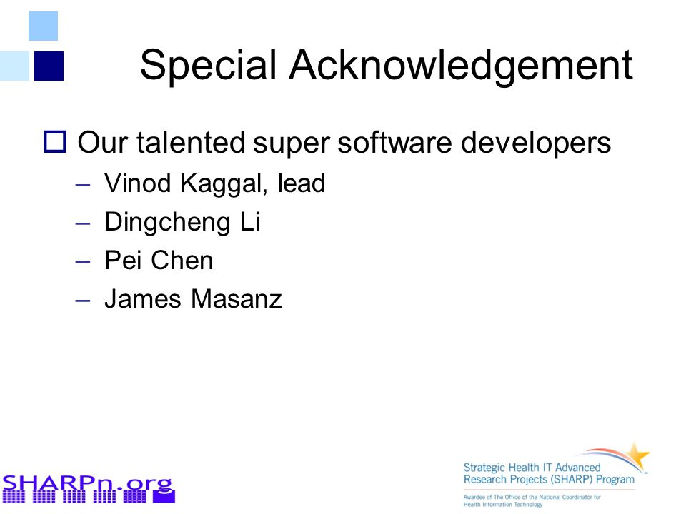 Special Acknowledgement  Our talented super software developers – Vinod Kaggal, lead – Dingcheng Li – Pei Chen – James Masanz
