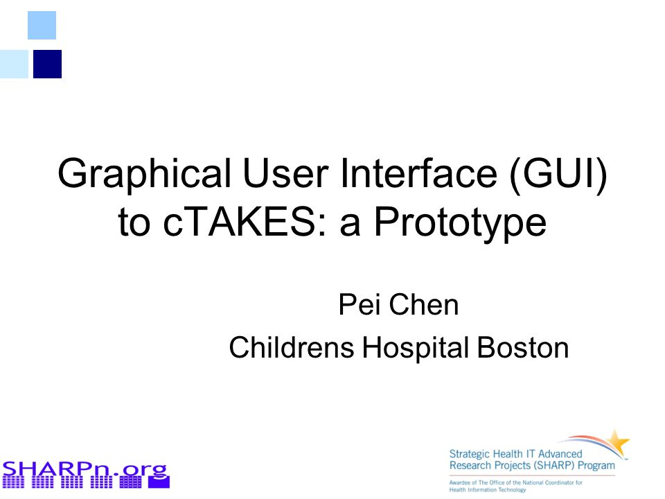Graphical User Interface (GUI) to cTAKES: a Prototype Pei Chen Childrens Hospital Boston