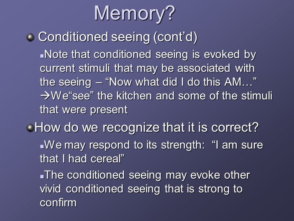 Memory? Conditioned seeing (cont'd) Conditioned seeing (cont'd) Note that conditioned seeing is evoked by current stimuli that may be associated with