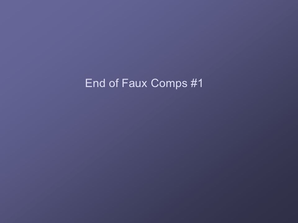 End of Faux Comps #1