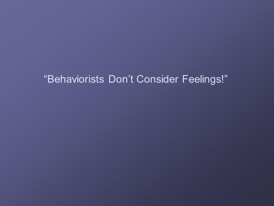 """""""Behaviorists Don't Consider Feelings!"""""""