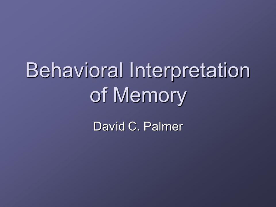Behavioral Interpretation of Memory David C. Palmer