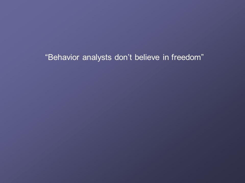 """Behavior analysts don't believe in freedom"""