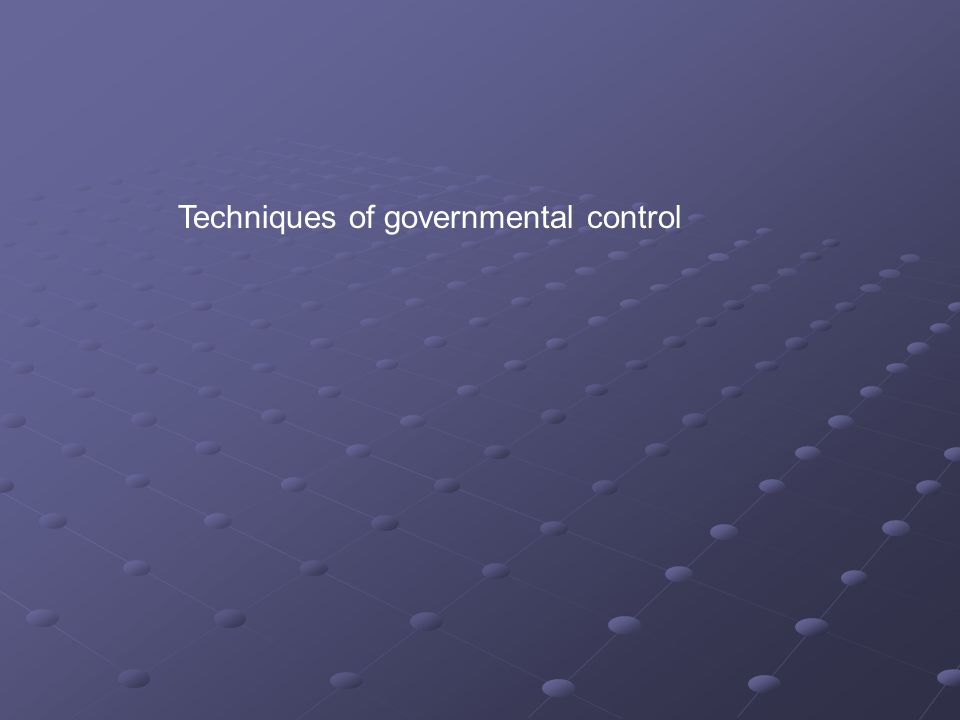 Techniques of governmental control