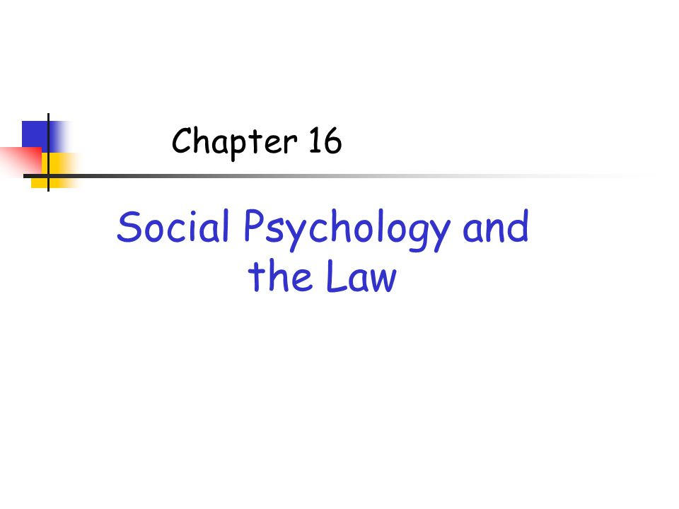 Chapter 16 Social Psychology and the Law