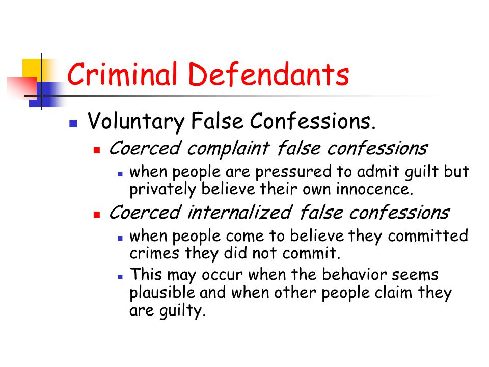 Criminal Defendants Voluntary False Confessions. Coerced complaint false confessions when people are pressured to admit guilt but privately believe th