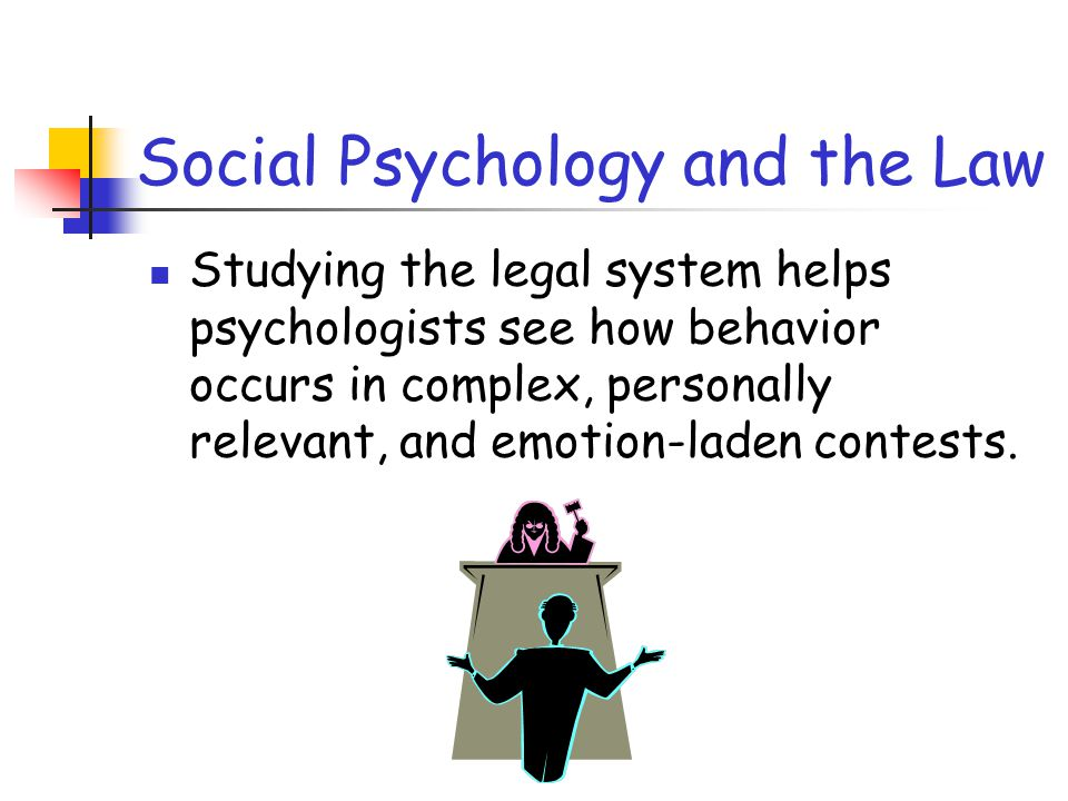 Studying the legal system helps psychologists see how behavior occurs in complex, personally relevant, and emotion-laden contests.