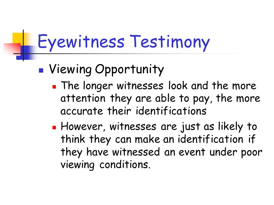 Eyewitness Testimony Stress and Arousal Stress increases memory for the event itself but decreases memory for what preceded and followed the incident