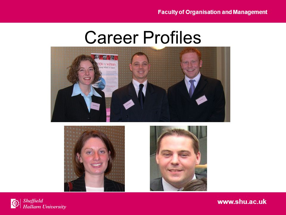 Faculty of Organisation and Management www.shu.ac.uk Career Profiles
