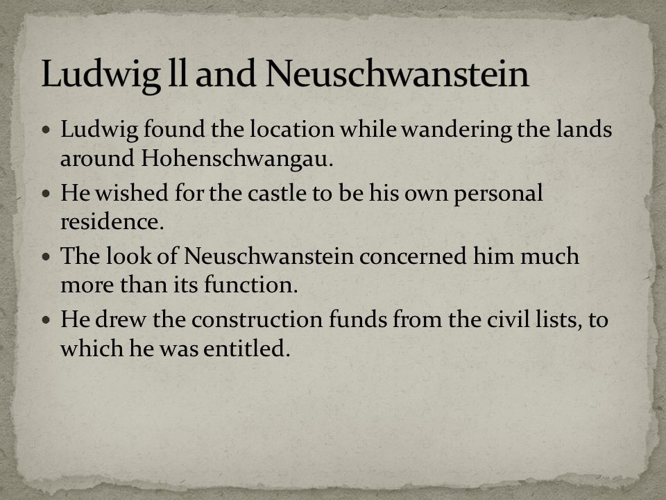 Ludwig found the location while wandering the lands around Hohenschwangau.