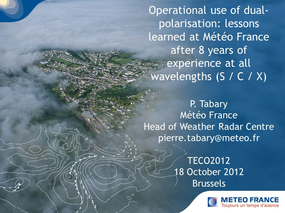 Page 1 Operational use of dual- polarisation: lessons learned at Météo France after 8 years of experience at all wavelengths (S / C / X) P. Tabary Mét