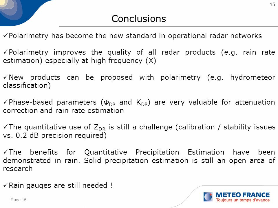 Page 15 15 Conclusions Polarimetry has become the new standard in operational radar networks Polarimetry improves the quality of all radar products (e.g.