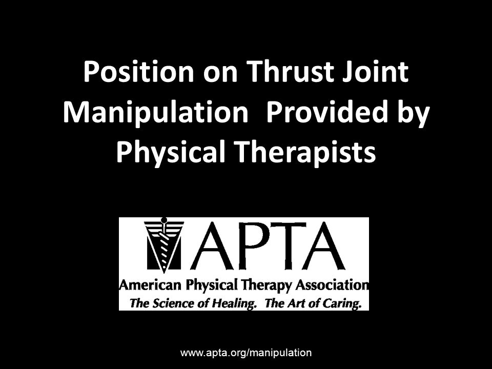 Position on Thrust Joint Manipulation Provided by Physical Therapists www.apta.org/manipulation