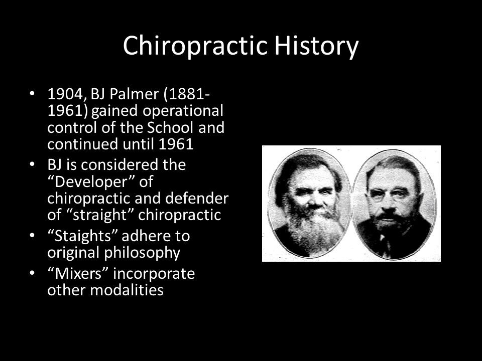 "Chiropractic History 1904, BJ Palmer (1881- 1961) gained operational control of the School and continued until 1961 BJ is considered the ""Developer"" o"