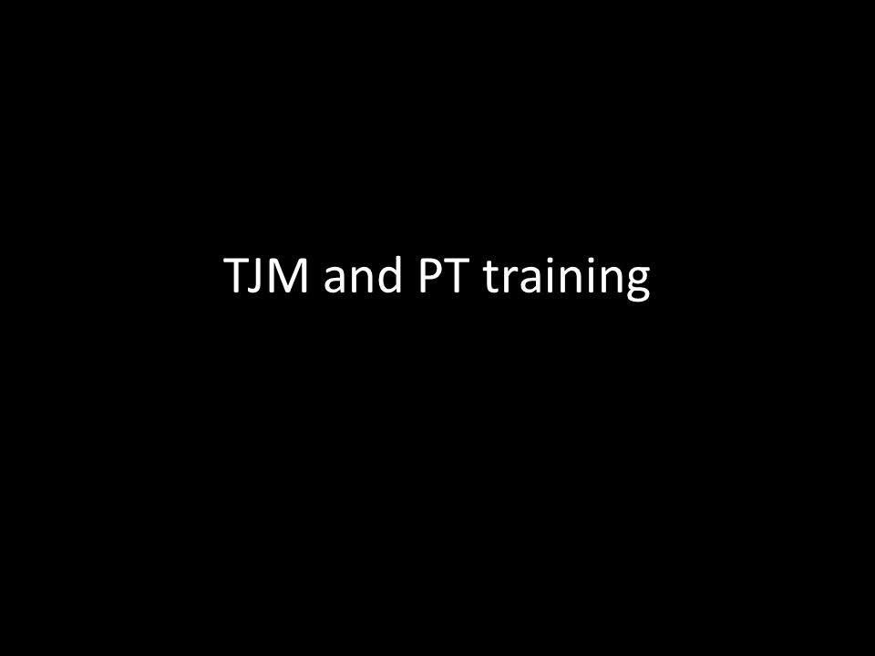 TJM and PT training